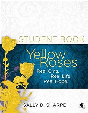 Yellow Roses Workbook: Real Girls. Real Life. Real Hope. 9781612911656