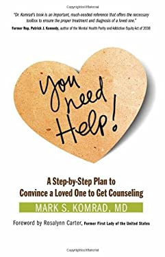 You Need Help!: A Step-By-Step Plan to Convince a Loved One to Get Counseling 9781616491482