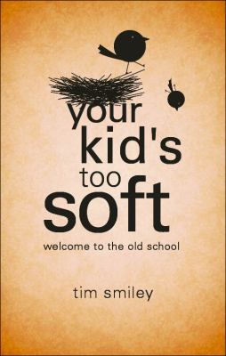 Your Kid's Too Soft: Welcome to the Old School 9781616634292