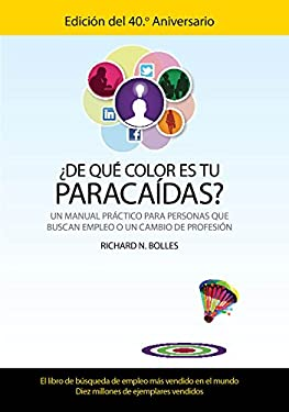 de Que Color Es Tu Paracaidas?: Un Manual Practico Para Personas Que Buscan Empleo O un Cambio de Profesion = What Color Is Your Parachute? 9781614354970