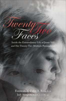 Twenty-Two Faces: Inside the Extraordinary Life of Jenny Hill and Her Twenty-Two Multiple Personalities 9781620240328