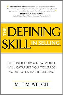 The Defining Skill in Selling: Discover How a New Model Will Catapult You Toward Your Potential in Selling. 9781620246382