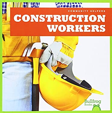 Construction Workers (Bullfrog Books: Community Helpers)