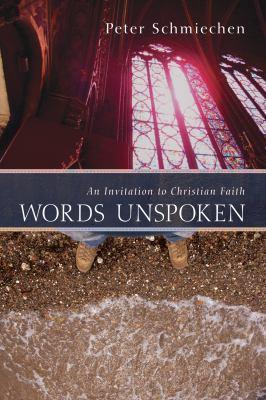 Words Unspoken: An Invitation to Christian Faith 9781620321843