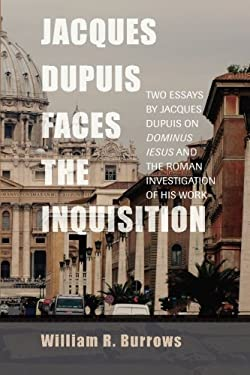 Jacques Dupuis Faces the Inquisition: Two Essays by Jacques Dupuis on Dominus Iesus and the Roman Investigation of His Work 9781620323359