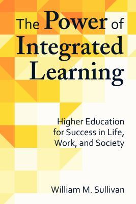The Power of Integrated Learning: Higher Education for Success in Life, Work, and Society