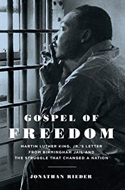 Gospel of Freedom: Martin Luther King, Jr.'s Letter from Birmingham Jail and the Struggle That Changed a Nation 9781620400586