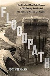 Floodpath: The Deadliest Man-Made Disaster of 20th-Century America and the Making of Modern Los Angeles 22815156
