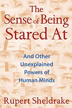 The Sense of Being Stared At: And Other Unexplained Powers of Human Minds