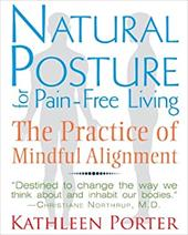 Natural Posture for Pain-Free Living: The Practice of Mindful Alignment 20745562