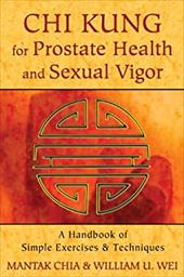 Chi Kung for Prostate Health and Sexual Vigor: A Handbook of Simple Exercises and Techniques 20970149
