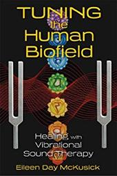 Tuning the Human Biofield: Healing with Vibrational Sound Therapy 22353652