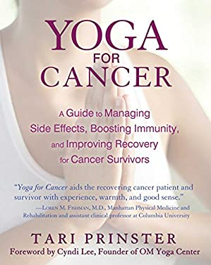 Yoga for Cancer: A Guide to Managing Side Effects, Boosting Immunity, and Improving Recovery for Cancer Survivors
