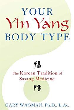 Your Yin Yang Body Type : The Korean Tradition of Sasang Medicine