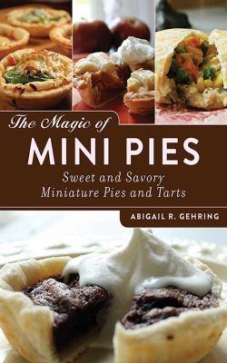 The Magic of Mini Pies: Sweet and Savory Miniature Pies and Tarts 9781620873984