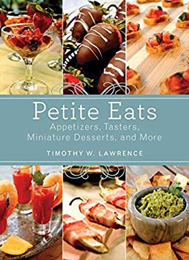 Petite Eats: Appetizers, Tasters, Miniature Desserts, and More 9781620874004