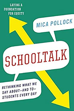 Schooltalk: Rethinking What We Say Aboutand ToStudents Every Day