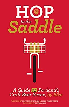 Hop in the Saddle: A Guide to Portland's Craft Beer Scene, by Bike 9781621066033