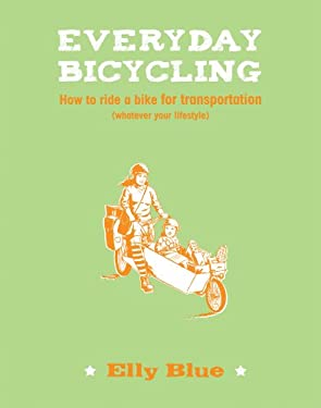 Everyday Bicycling: How to Ride a Bike for Transportation (Whatever Your Lifestyle) 9781621067252