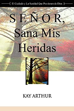 Seor, Sana Mis Heridas / Lord, Heal My Hurts: A Devotional Study on God's Care and Deliverance (Spanish Edition)