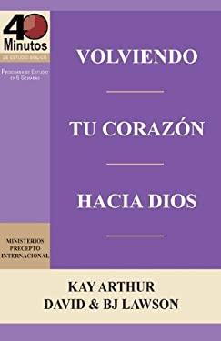 Volviendo Tu Corazon Hacia Dios / Turning Your Heart Towards God (40 Minute Bible Studies) (Spanish Edition)