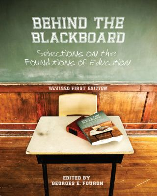 Behind the Blackboard: Selections on the Foundations of Education (Revised First Edition) 9781621310624