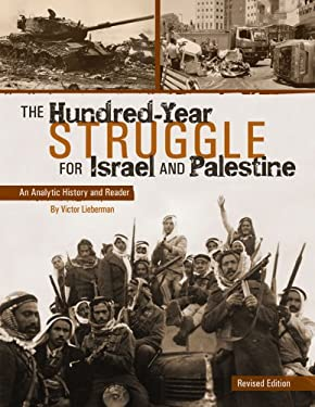 The Hundred-Year Struggle for Israel and Palestine: An Analytic History and Reader (Revised Edition) 9781621311287
