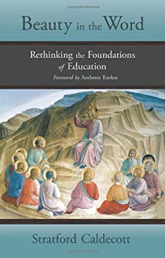 Beauty in the Word: Rethinking the Foundations of Education 9781621380047