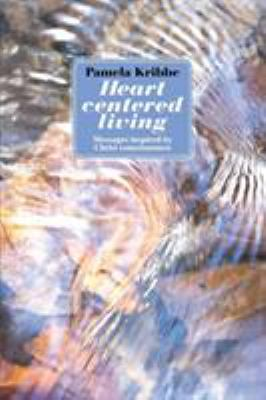 Heart Centered Living: Messages Inspired by Christ Consciousness 9781621412618