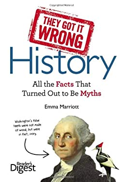 They Got It Wrong: History: All the Facts That Turned Out to Be Myths 9781621450085