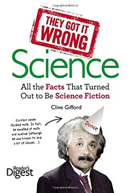 They Got It Wrong: Science: All the Facts That Turned Out to Be Science Fiction 9781621450092