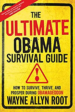 The Ultimate Obama Survival Guide: How to Survive, Thrive, and Prosper During Obamageddon 9781621570912