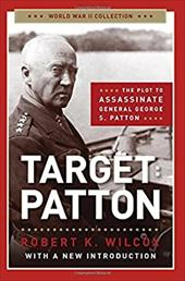 Target Patton: The Plot to Assassinate General George S. Patton (World War II Collection) 22665316