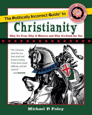 The Politically Incorrect Guide to Christianity (The Politically Incorrect Guides)