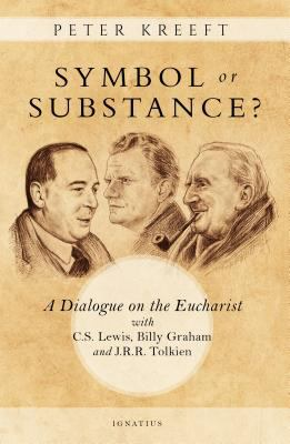 Symbol or Substance?: A Dialogue on the Eucharist With C. S. Lewis, Billy Graham and J. R. R. Tolkien