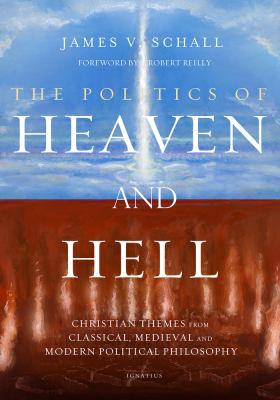The Politics of Heaven and Hell: Christian Themes from Classical, Medieval, and Modern Political Philosophy