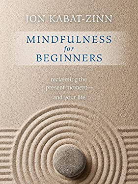 Mindfulness for Beginners: Reclaiming the Present Momentand Your Life