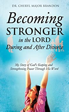 Becoming Stronger in the Lord During and After Divorce 9781622301751