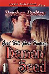 Good Will Ghost Hunting: Demon Seed [Good Will Ghost Hunting 1] (Siren Publishing Classic) 20056069
