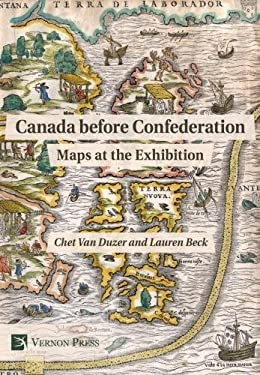 Canada before Confederation: Maps at the Exhibition (Vernon Series in World History)