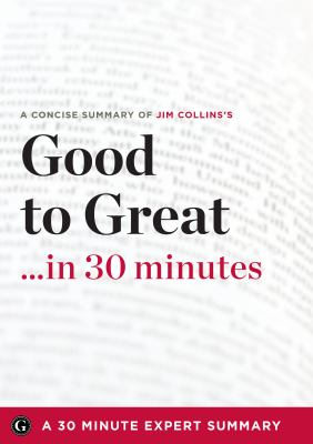 Summary: Good to Great ...in 30 Minutes - A Concise Summary of Jim Collins's Bestselling Book 9781623150488
