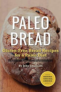 Paleo Bread: Gluten-Free Bread Recipes for a Paleo Diet 9781623150686