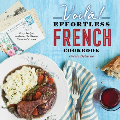 Voil!: The Effortless French Cookbook: Easy Recipes to Savor the Classic Tastes of France