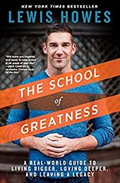 The School of Greatness: A Real-World Guide to Living Bigger, Loving Deeper, and Leaving a Legacy 22821245