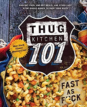 Thug Kitchen 101: Fast as F*ck: A Cookbook (Thug Kitchen Cookbooks)