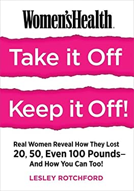 Women's Health Take It Off! Keep It Off!: Real Women Reveal How They Lost 20, 50, Even 100 PoundsAnd How You Can Too!