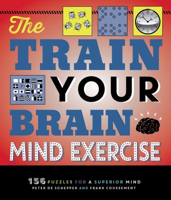 The Train Your Brain Mind Exercise: 156 Puzzles for a Superior Mind