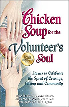 Chicken Soup for the Volunteer's Soul: Stories to Celebrate the Spirit of Courage, Caring and Community 9781623610012