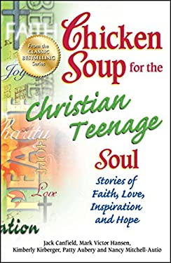 Chicken Soup for the Christian Teenage Soul: Stories to Open the Hearts of Christian Teens 9781623610104
