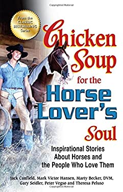 Chicken Soup for the Horse Lover's Soul: Inspirational Stories about Horses and the People Who Love Them 9781623610111